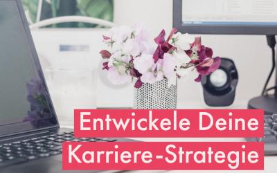 Wie Du Deine Karriere-Strategie entwickelst