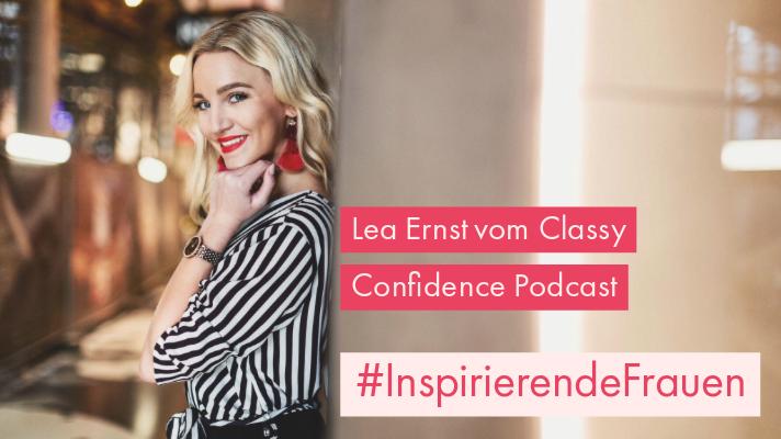 Inspirierende Frauen: Interview mit Lea Ernst vom Classy Confidence Podcast