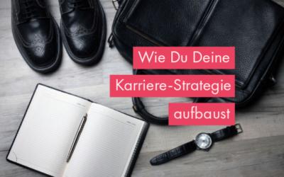 Karriere-Strategie: Beruflich erfolgreich durch strategische Ausrichtung