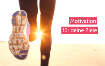 Wie finde ich Motivation für meine Ziele?