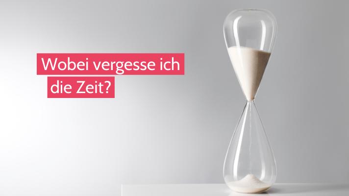 Eine Frage am Tag: Wobei vergesse ich die Zeit?