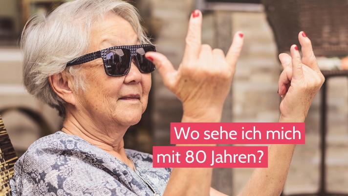 Eine Frage am Tag: Wo sehe ich mich mit 80 Jahren?